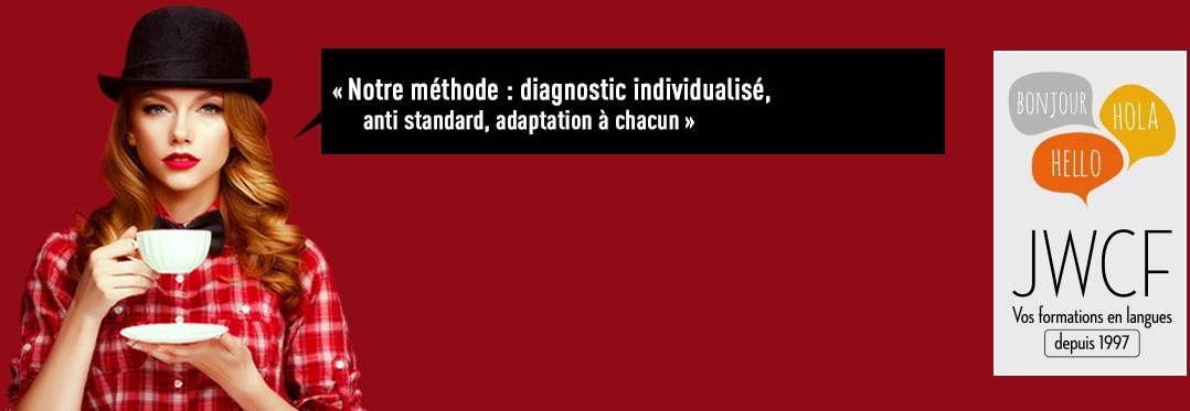 Notre méthode : diagnostic individualisé, 'anti standard', adaptation à chacun
